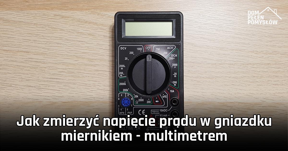 Jak zmierzyć napięcie prądu w gniazdku miernikiem – multimetrem