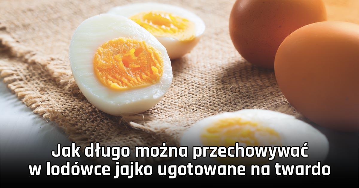 Jak długo można przechowywać w lodówce jajko ugotowane na twardo