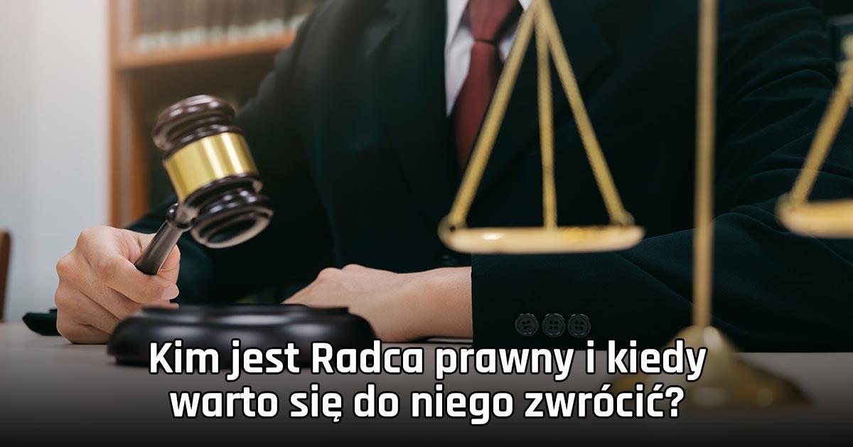 Kim jest Radca prawny i kiedy warto się do niego zwrócić?