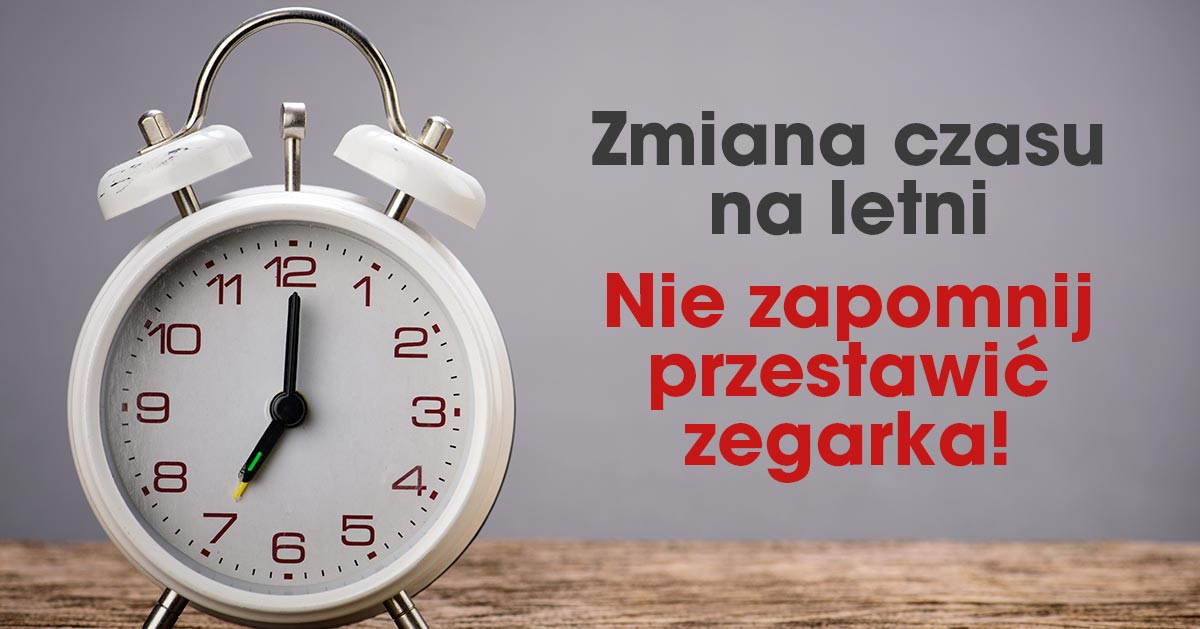 Pamiętajcie o przestawieniu zegarków! Zmiana czasu na letni już tuż tuż.