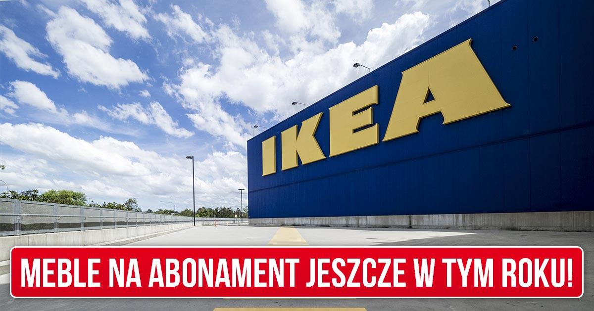 Jeszcze w tym roku wypożyczysz meble z IKEA