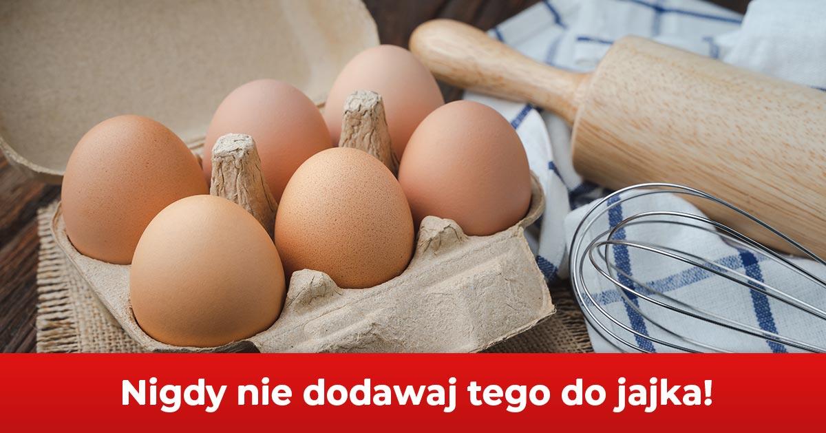 Tej rzeczy nigdy nie dodawaj do jajek. To zabija metabolizm!