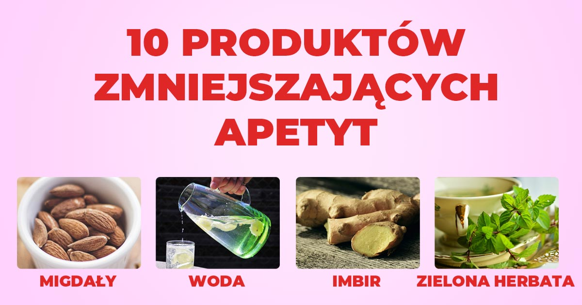 Jedz te produkty na diecie. Zmniejszają apetyt!