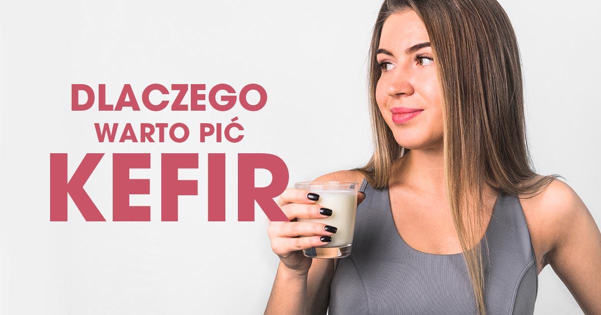 Dlaczego warto pić kefir?