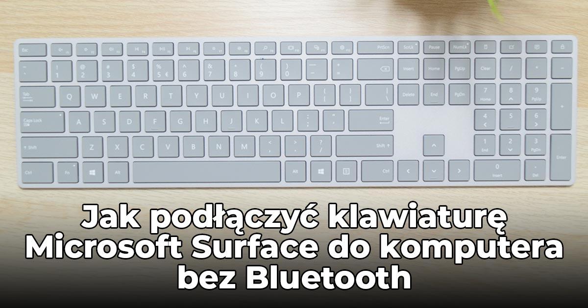 Jak podłączyć klawiaturę Microsoft Surface Keyboard do komputera bez Bluetooth