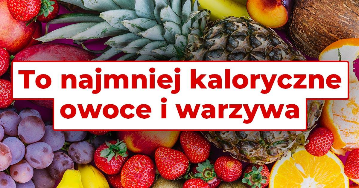 To najmniej kaloryczne owoce i warzywa