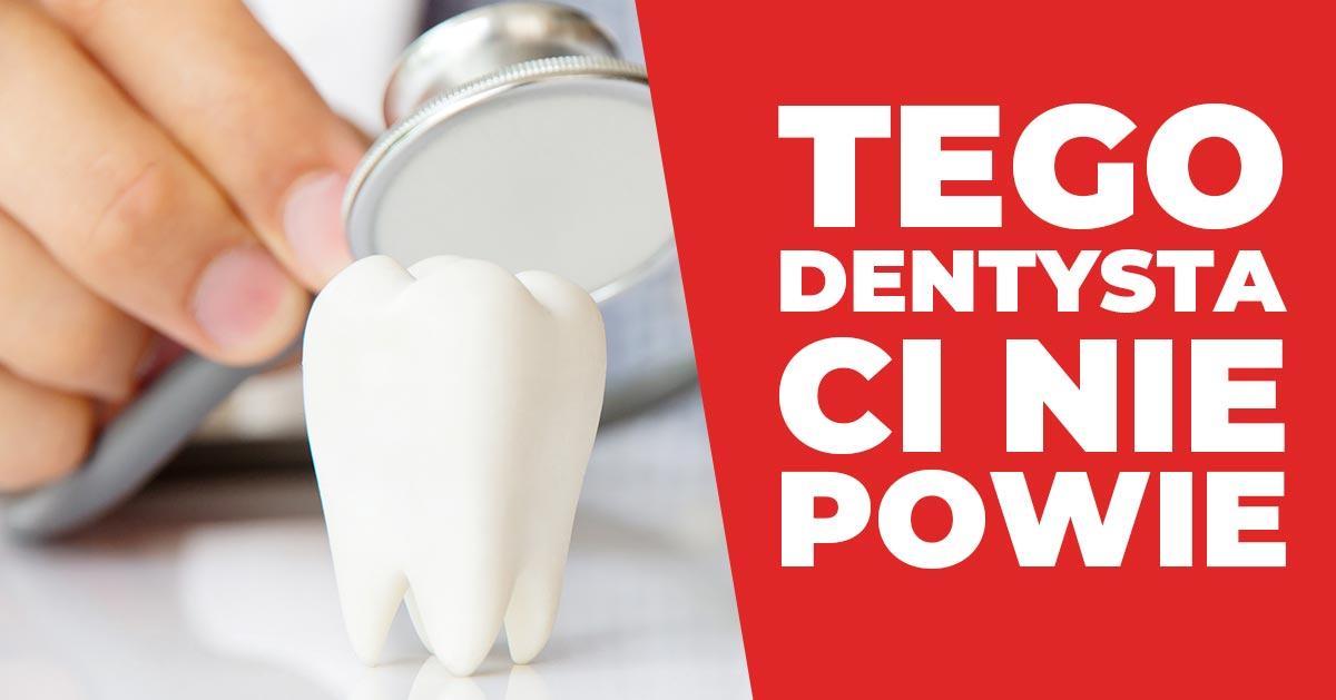 Jak dbać o zęby? 3 rzeczy, których nie powie Ci dentysta!
