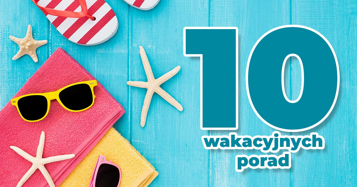 10 trików, które musisz znać jadąc na wakacje!