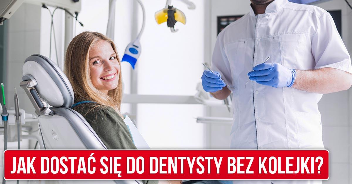 Jak dostać się do dentysty bez kolejki?