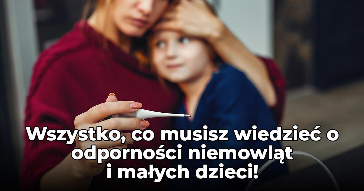 Wszystko, co musisz wiedzieć o odporności niemowląt i małych dzieci – rozwiewamy wątpliwości rodziców!