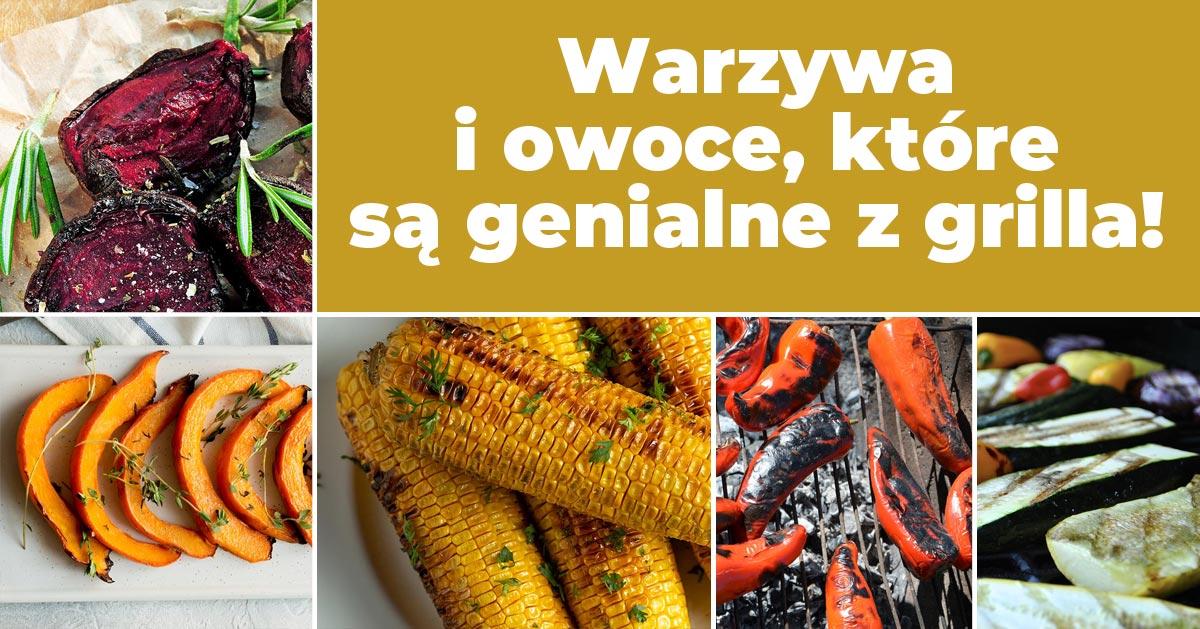 Te owoce i warzywa z grilla będą smakowały doskonale!
