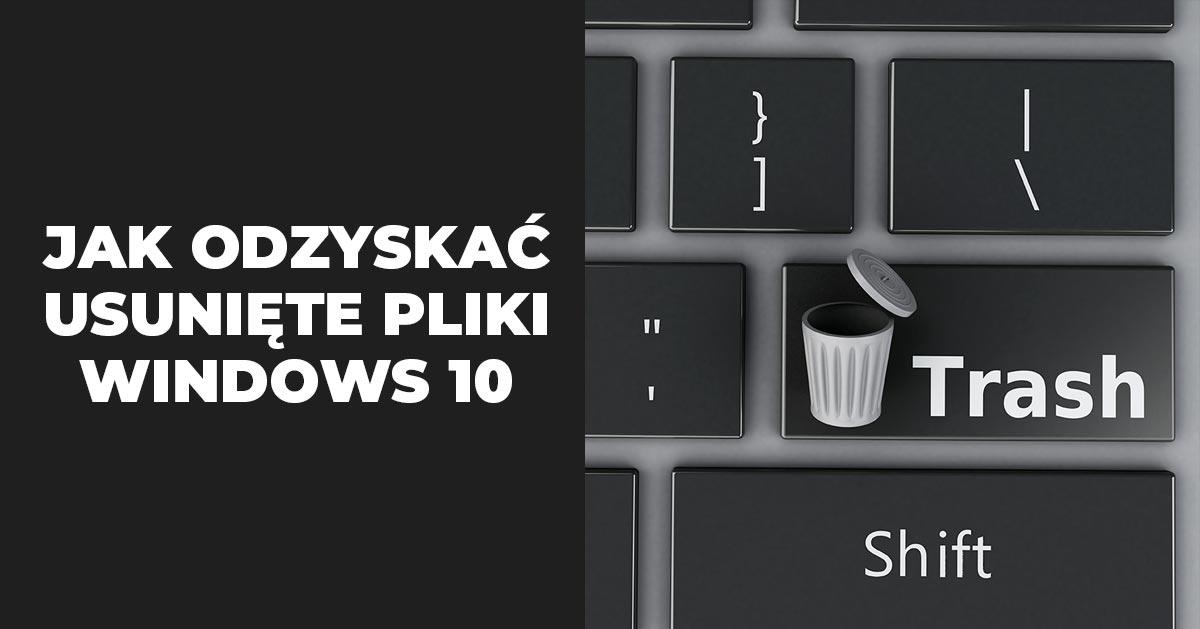 Windows 10 – jak przywrócić usunięte z kosza pliki?