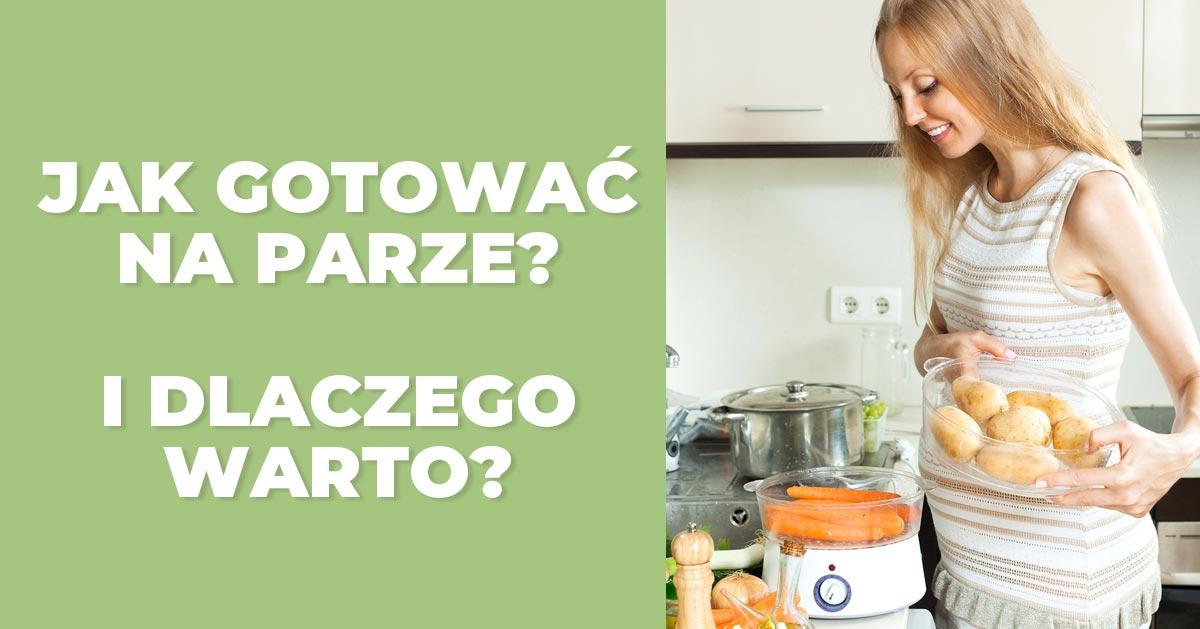 Jak gotować na parze i czy warto to robić?