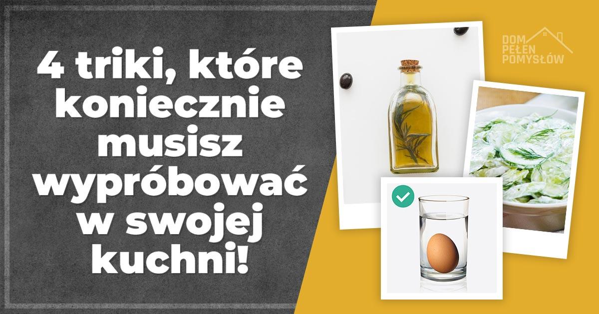 4 triki, które koniecznie musisz wypróbować w swojej kuchni!