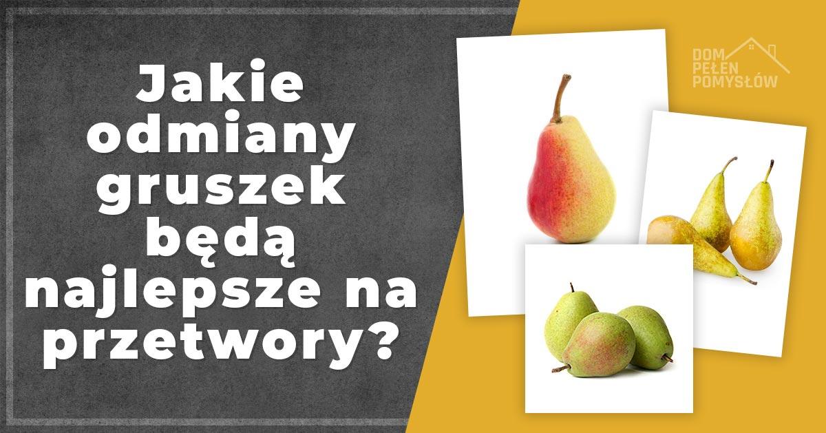 Jakie odmiany gruszek będą najlepsze na przetwory?