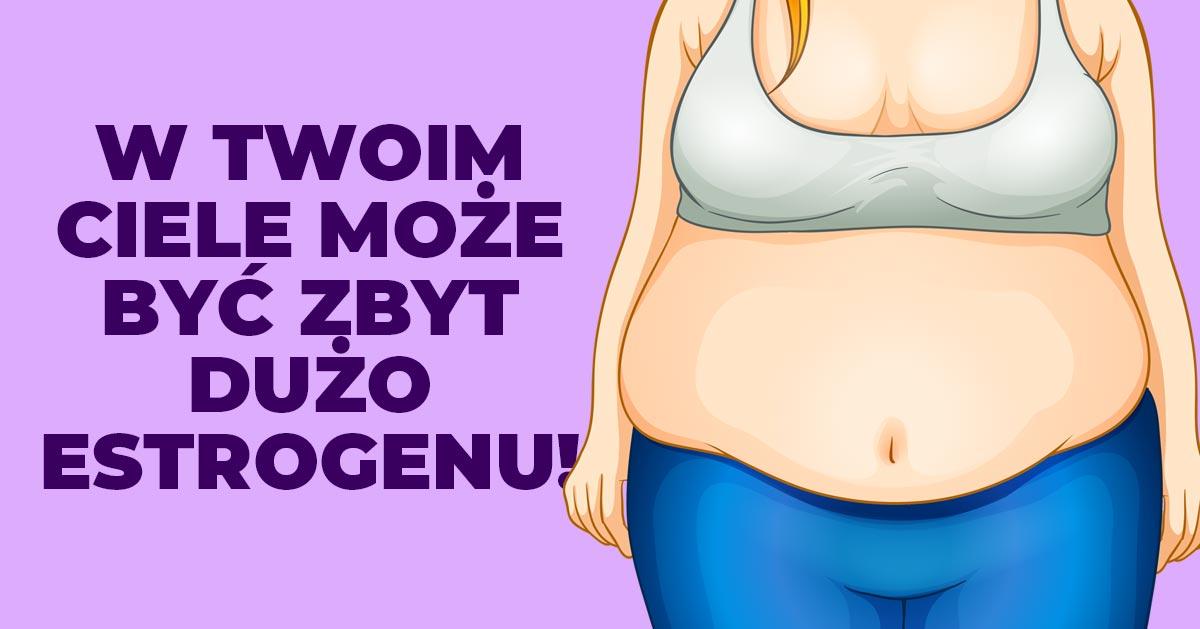 8 sygnałów, że masz za wysoki poziom estrogenu