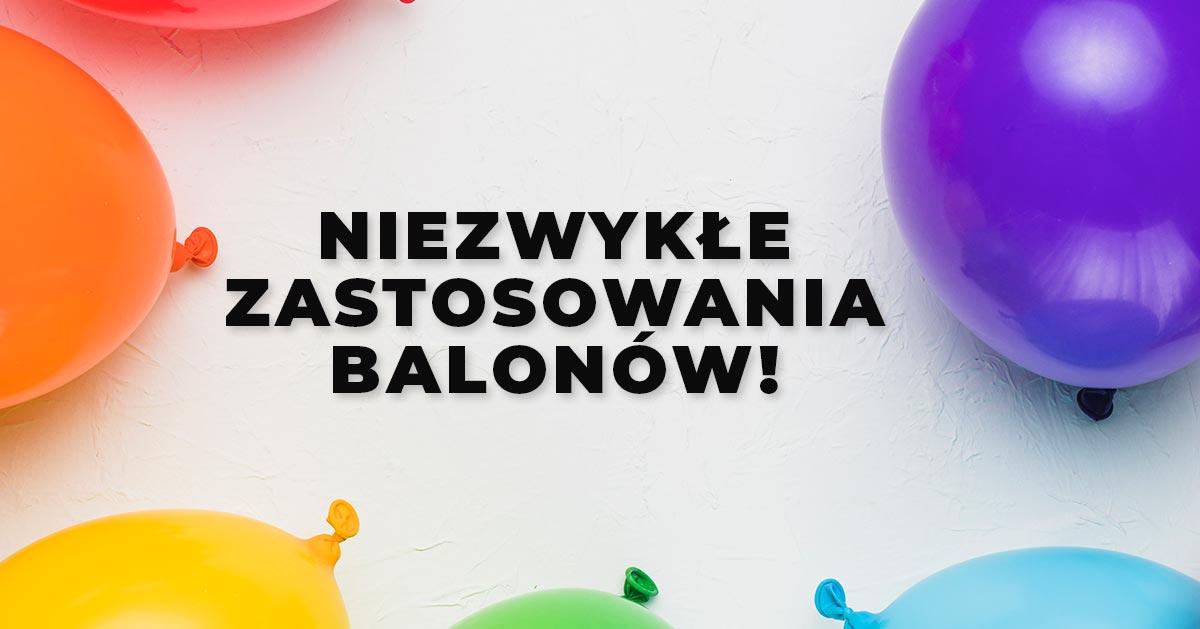 5 pomysłowych zastosowań balonów, na które byś nie wpadła!