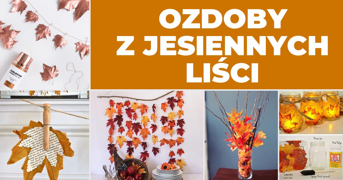 Dekoracje z jesiennych liści – zainspiruj się!