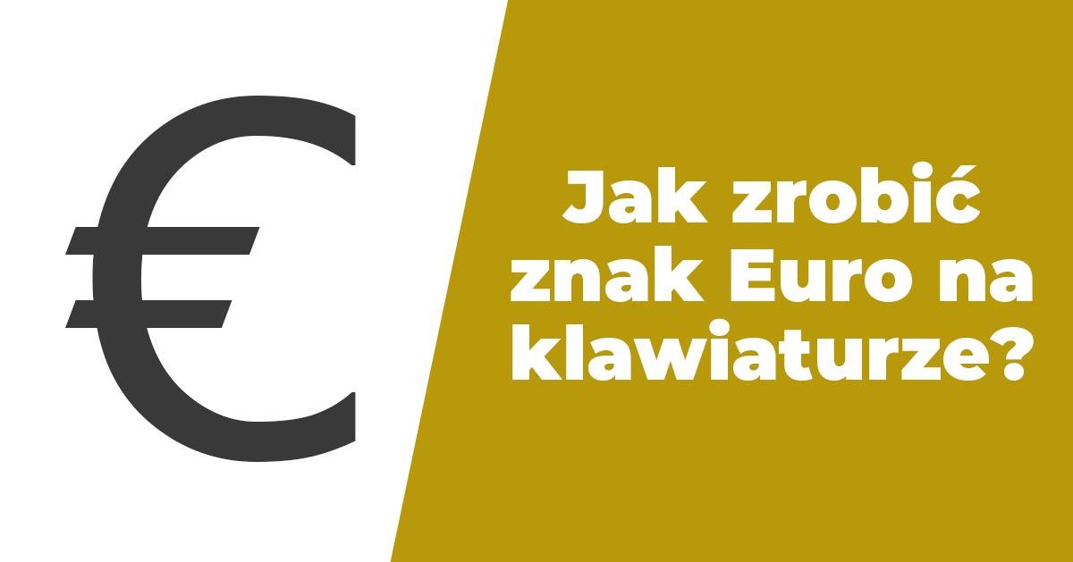 Jak zrobić znak euro na klawiaturze (€)