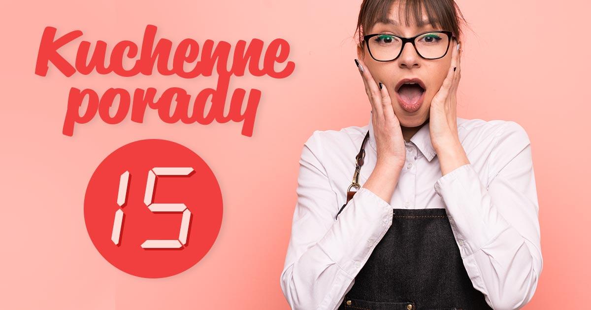 15 kuchennych porad, które musisz znać!