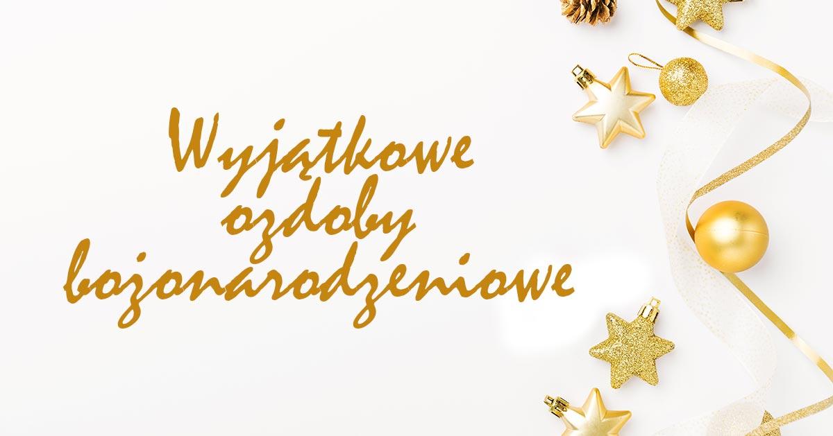 Wyjątkowe ozdoby bożonarodzeniowe – zainspiruj się!