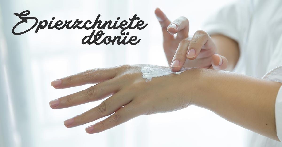 Sposób na szorstkie i suche dłonie