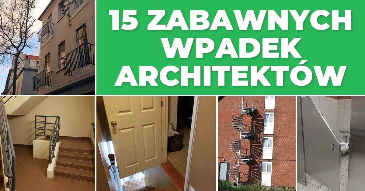 Największe wpadki architektów – uśmiejecie się po pachy :)