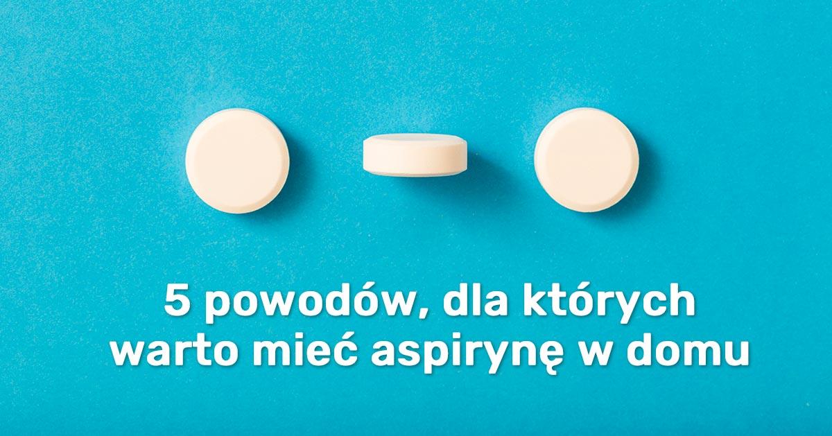 5 powodów, dla których warto mieć aspirynę w domu