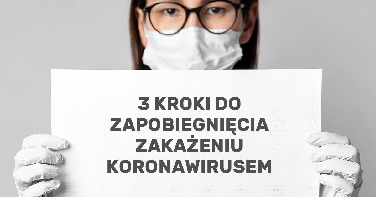 3 kroki do zapobiegnięcia zakażeniu koronawirusem