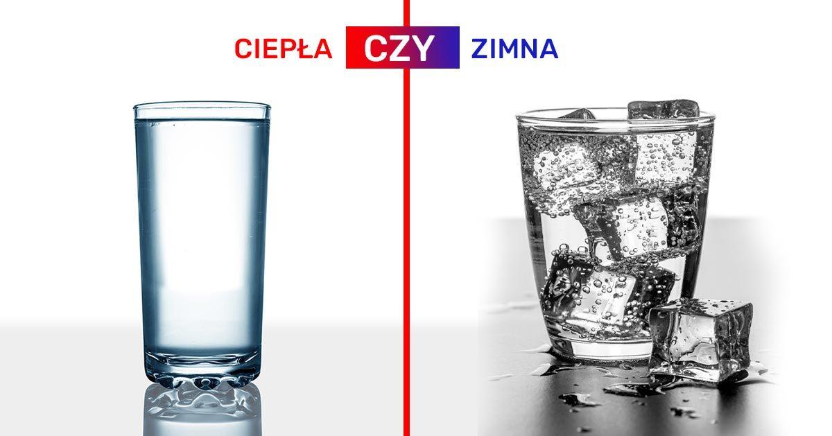 Jaką różnicę ma picie ciepłej i zimnej wody?