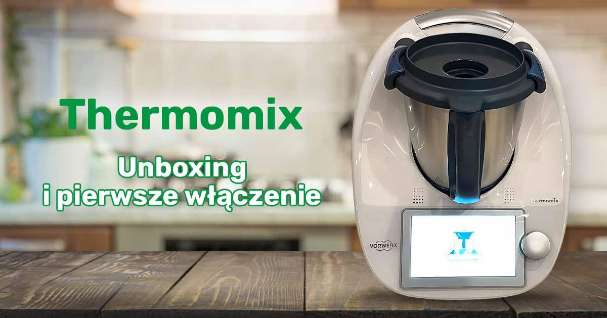 Thermomix TM6 – UNBOXING i pierwsze uruchomienie